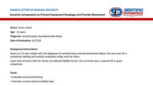 Sample Letter of Medical Necessity - Dynamic Components to Prevent Breakage and Provide Movement